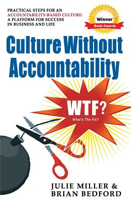 Culture Without Accountability - WTF? What's the Fix? - Miller, Julie, and Bedford, Brian