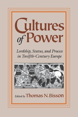 Cultures of Power: Lordship, Status, and Process in Twelfth-Century Europe - Bisson, Thomas N (Editor)