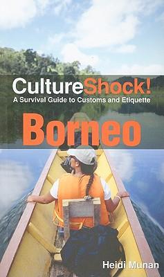 CultureShock! Borneo: A Survival Guide to Customs and Etiquette - Munan, Heidi