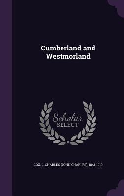 Cumberland and Westmorland - Cox, J Charles 1843-1919