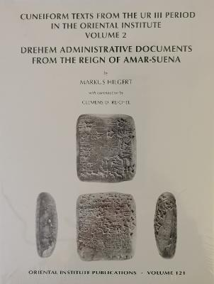 Cuneiform Texts from the Ur III Period in the Oriental Institute, Volume 2: Drehem Administrative Documents from the Reign of Amar-Suena - Hilgert, Marcus, and Hilgert, Markus, and Reichel, Clemens D