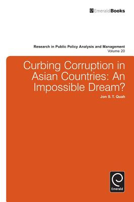 Curbing Corruption in Asian Countries: An Impossible Dream? - Quah, Jon S T, and Jones, Lawrence R (Editor)