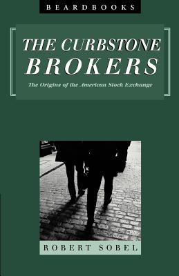 Curbstone Brokers: The Origins of the American Stock Exchange - Sobel, Robert