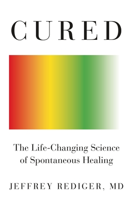 Cured: Strengthen Your Immune System and Heal Your Life - Rediger, Jeffrey