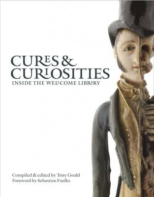 Cures & Curiosities: Inside the Wellcome Library - Gould, Tony, Mr. (Editor)
