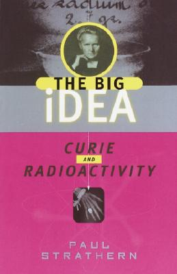 Curie and Radioactivity - Strathern, Paul