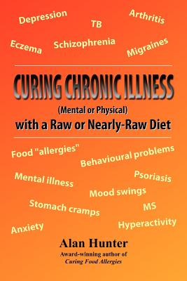 Curing Chronic Illness (Mental or Physical) with a Raw or Near-Raw Diet - Hunter, Alan
