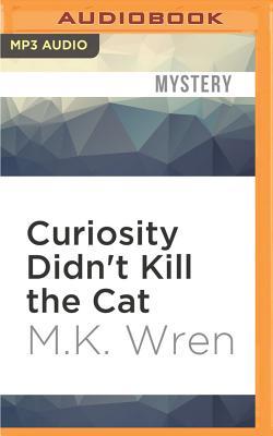 Curiosity Didn't Kill the Cat - Wren, M K