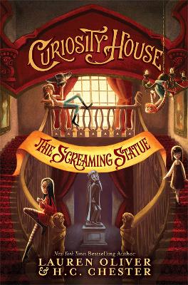 Curiosity House: The Screaming Statue (Book Two) - Oliver, Lauren, and Chester, H. C.
