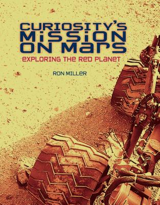 Curiosity's Mission on Mars: Exploring The Red Planet - Miller, Ron