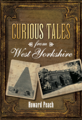 Curious Tales from West Yorkshire - Peach, Howard