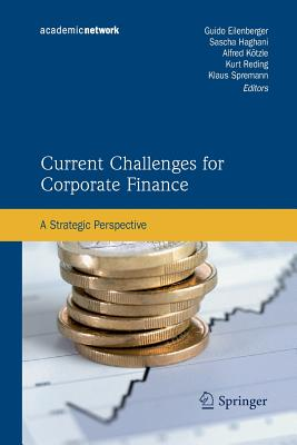 Current Challenges for Corporate Finance: A Strategic Perspective - Eilenberger, Guido (Editor), and Haghani, Sascha (Editor), and Kotzle, Alfred (Editor)