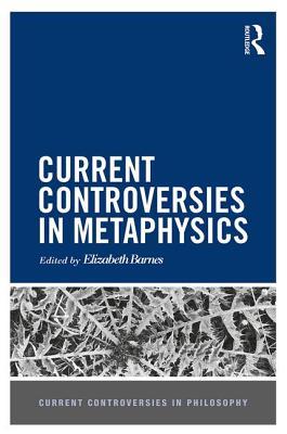 Current Controversies in Metaphysics - Barnes, Elizabeth (Editor)