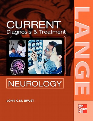 Current Diagnosis & Treatment in Neurology - Brust, John C M, Professor (Editor)