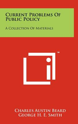 Current Problems of Public Policy: A Collection of Materials - Beard, Charles Austin (Editor), and Smith, George H E (Editor)