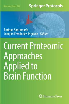 Current Proteomic Approaches Applied to Brain Function - Santamaria, Enrique (Editor), and Fernandez-Irigoyen, Joaquin (Editor)