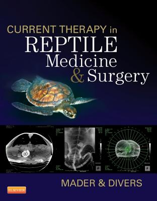 Current Therapy in Reptile Medicine and Surgery - Mader, Douglas R., MS, DVM (Editor), and Divers, Stephen J., FRCVS (Editor)