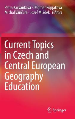 Current Topics in Czech and Central European Geography Education - Karvankova, Petra (Editor), and Popjakova, Dagmar (Editor), and Van Ura, Michal (Editor)
