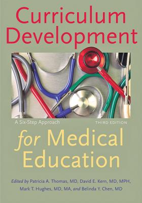 Curriculum Development for Medical Education: A Six-Step Approach - Thomas, Patricia A (Editor), and Kern, David E, Dr., MD, MPH (Editor), and Hughes, Mark T (Editor)