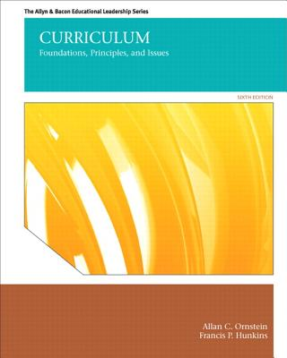Curriculum: Foundations, Principles, and Issues - Ornstein, Allan C., and Hunkins, Francis P.