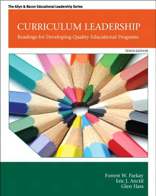 Curriculum Leadership: Readings for Developing Quality Educational Programs - Parkay, Forrest, and Anctil, Eric, and Hass, Glen