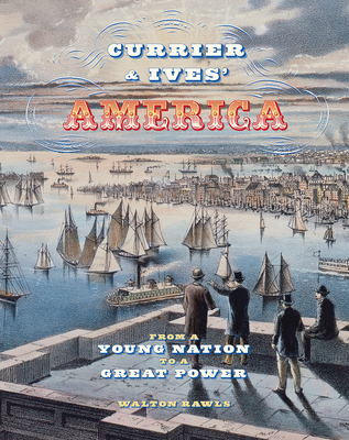 Currier & Ives' America: From a Young Nation to a Great Power - Rawls, Walton