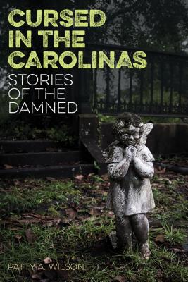 Cursed in the Carolinas: Stories of the Damned - Wilson, Patty A