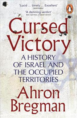Cursed Victory: A History of Israel and the Occupied Territories - Bregman, Ahron