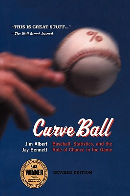 Curve Ball: Baseball, Statistics, and the Role of Chance in the Game - Albert, Jim, and Bennett, Jay