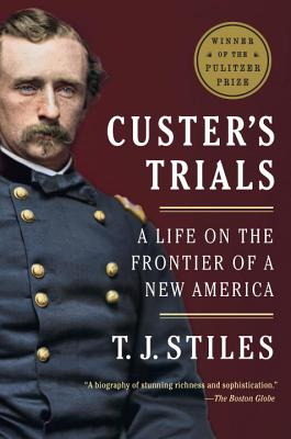 Custer's Trials: A Life on the Frontier of a New America - Stiles, T.J.
