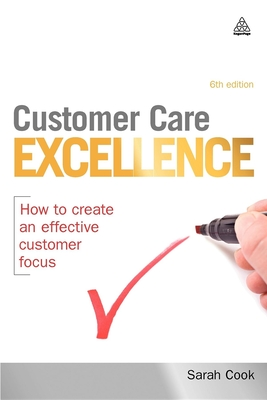 Customer Care Excellence: How to Create an Effective Customer Focus - Cook, Sarah