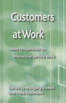 Customers at Work: New Perspectives on Interactive Service Work - Dunkel, Wolfgang (Editor), and Kleemann, Frank (Editor)