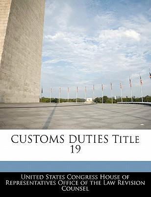 Customs Duties Title 19 - United States Congress House of Represen (Creator)