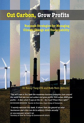 Cut Carbon, Grow Profits: Business Strategies for Managing Climate Change and Sustainability - Tang, Kenny (Editor), and Yeoh, Ruth (Editor)