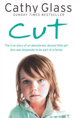 Cut: The True Story of an Abandoned, Abused Little Girl Who Was Desperate to Be Part of a Family - Glass, Cathy