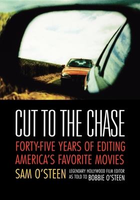 Cut to the Chase: Forty-Five Years of Editing America's Favorite Movies - O'Steen, Sam, and O'Steen, Bobbie (As Told by)