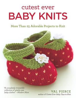 Cutest Ever Baby Knits - Pierce, Val
