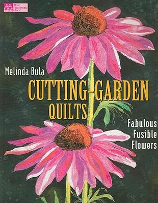 Cutting-Garden Quilts: Fabulous Fusible Flowers - Bula, Melinda