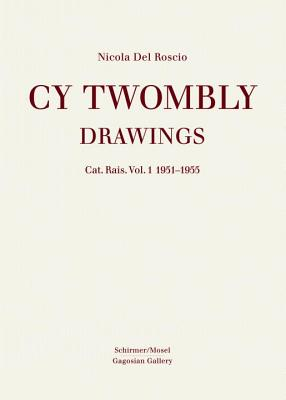 Cy Twombly: Drawings. Cat. Rais. Vol 1 1951 - 1955 - Roscio, Nicola Del