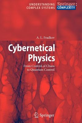 Cybernetical Physics: From Control of Chaos to Quantum Control - Fradkov, Alexander L.