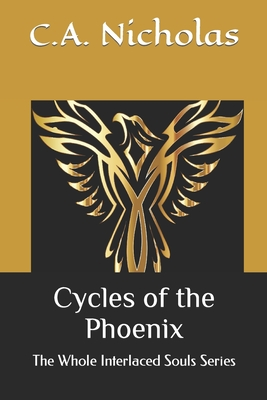 Cycles of the Phoenix: The Whole Interlaced Souls Series - Nicholas, C a