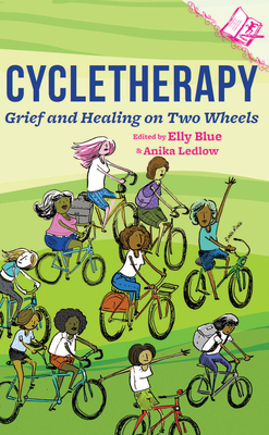 Cycletherapy: Grief and Healing on Two Wheels - Blue, Elly (Editor)