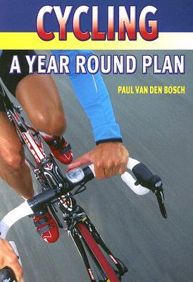 Cycling: A Year Round Plan - Van Den Bosch, Paul