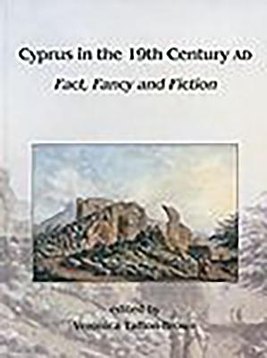 Cyprus in the 19th Century Ad: Fact, Fancy and Fiction - Tatton-Brown, Veronica