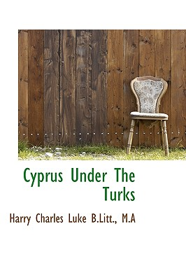 Cyprus Under the Turks - Luke, Harry Charles