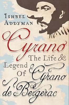 Cyrano: The Life and Legend of Cyrano de Bergerac - Addyman, Ishbel