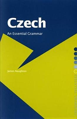 Czech: An Essential Grammar - Naughton, James
