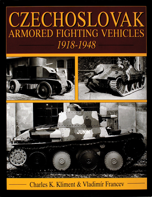 Czechoslovak Armored Fighting Vehicles 1918-1948 - Kliment, Charles K