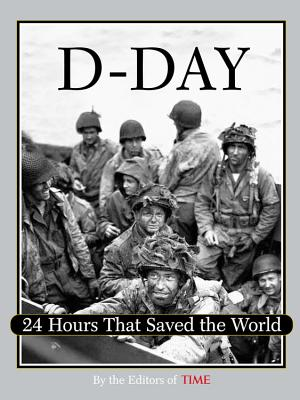 D-Day: 24 Hours That Saved the World - Time Magazine, and Hanks, Tom (Introduction by)