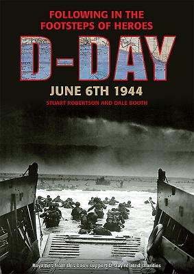 D-Day, June 6 1944: Following in the Footsteps of Heroes - Robertson, Stuart, and Booth, Dale